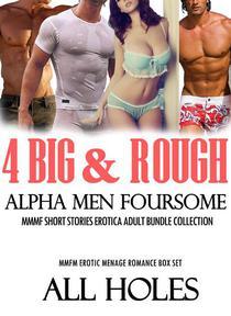 4 Big & Rough Alpha Men Foursome MMMF Short Stories Erotica Bundle