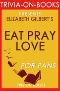 Eat, Pray, Love: One Woman's Search for Everything Across Italy, India and Indonesia by Elizabeth Gilbert (Trivia-On-Books)