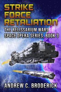 Strike Force Retaliation: The Relissarium Wars Space Opera, Part 3