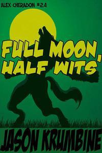 Full Moon, Half Wits
