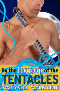 By the Honor of the Tentacles (A Remarkably Explicit Gay Tentacle Alien Romance #2)