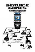 Service Games: A Ascensão e Queda da SEGA