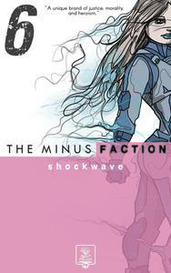 The Minus Faction - Episode Six: Shockwave