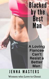 Blacked by the Best Man: A Loving Fiancee can't resist a Better Man