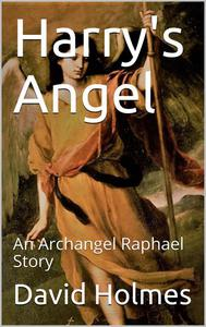 Harry's Angel: An Archangel Raphael Story