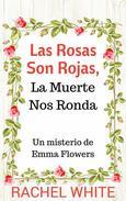 Las Rosas Son Rojas, La Muerte Nos Ronda. Un misterio de Emma Flowers