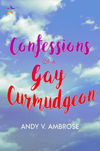 Confessions of a Gay Curmudgeon