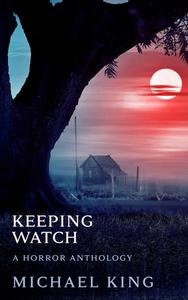 Keeping Watch: A Horror Anthology