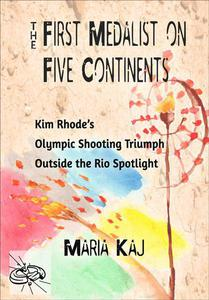 First Medalist on Five Continents: Kim Rhode's Olympic Shooting Triumph Outside the Rio Spotlight