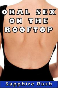 Oral Sex on the Rooftop (public oral sex hookup)