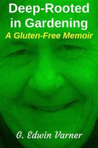 Deep-Rooted in Gardening: A Gluten-Free Memoir