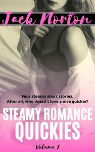 Steamy Romance Quickies - Volume 1: Four Steamy Short Stories