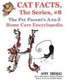 Cat Facts, The Series #8: The Pet Parent's A-to-Z Home Care Encyclopedia