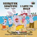 Szeretek segíteni I Love to Help (Bilingual Hungarian Kids Book)