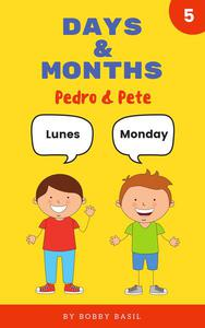 Days & Months: Pedro & Pete