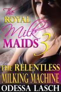 The Royal Milk Maids 3: The Relentless Milking Machine (Lactation Sex, Milking Erotica, Suckling, Threesome)