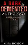 A Dark & Demented Anthology: Horror Shorts (Vol 1)