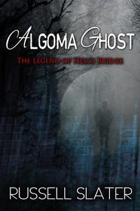 Algoma Ghost: The Legend of Hell's Bridge