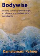 Bodywise: weaving somatic psychotherapy, ecodharma and the Buddha in everyday life