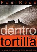 Dentro de la tortilla: Un viaje en búsqueda de la autenticidad