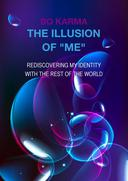 """The Illusion of """"Me"""": Rediscovering My Identity with the Rest of the World"""