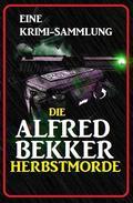 Die Alfred Bekker Herbstmorde: Eine Krimi Sammlung