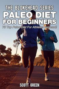 Paleo Diet For Beginners : 70 Top Paleo Diet For Athletes Exposed !