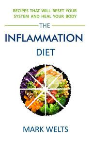 The Inflammation Diet: Recipes That Will Reset Your System and Heal Your Body