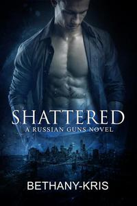 Shattered: A Russian Guns Novel