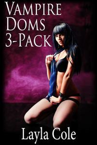 Vampire Doms 3-Pack (M/f/M Vampire BDSM Erotica)