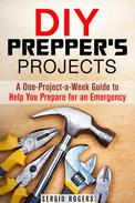 DIY Prepper's Projects: A One-Project-a-Week Guide to Help You Prepare for an Emergency