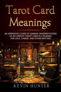 Tarot Card Meanings: An Apprentice Guide of General Interpretations of an Upright Tarot Card in a Reading for Love, Career, and other Matters