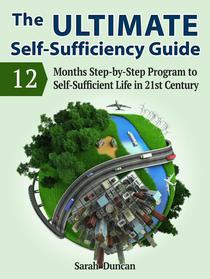 The Ultimate Self-Sufficiency Guide: 12 Months Step-by-Step Program to Self-Sufficient Life in 21st Century
