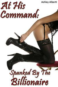 At His Command: Spanked by the Billionaire