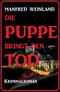 Die Puppe bringt den Tod: Kriminalroman