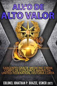 Alvo de Alto Valor: Sargento Gracie Medicine Crow, Fuzileiros Navais da UF, História Curta