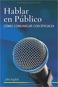 Hablar en Publico: Comó Comunicar con Eficacia