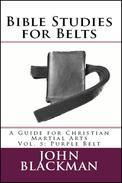 Bible Studies for Belts: A Guide for Christian Martial Arts Vol. 5: Purple Belt