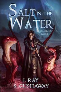 Salt in the Water- A Lesser Dark: Book I