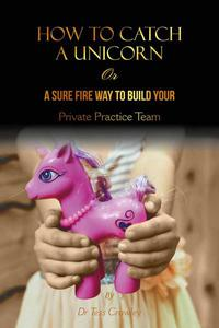 How to Catch a Unicorn - or a Sure-Fire way to Build Your Private Practice Team