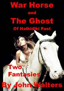 War Horse and The Ghost of Halkidiki Past: Two Fantasies