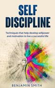 Self-discipline: Techniques That Help Develop Willpower and Motivation to Live a Successful Life