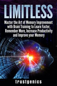 Limitless: Master the Art of Memory Improvement with Brain Training to Learn Faster, Remember More, Increase Productivity and Improve Memory