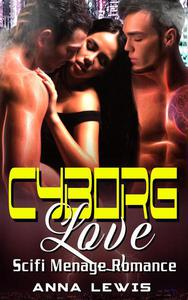 Cyborg Love : Scifi Menage Romance