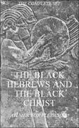 The Black Hebrews and the Black Christ, Volumes 1-3 (The Complete Set)