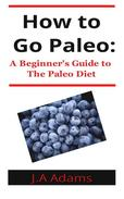 How to Paleo: Beginner's Guide to The Paleo Diet