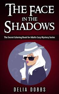 The Face In The Shadows ( The Secret Coloring Book For Adults Cozy Mysteries Series )