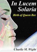 In Lucem Solaria - Birth of Queen Bee