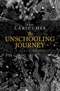 The Unschooling Journey: A Field Guide