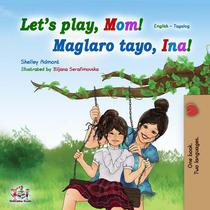 Let's Play, Mom! (English Tagalog Bilingual Book)